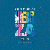 From Miami to Ibiza 2018 by Various Artists