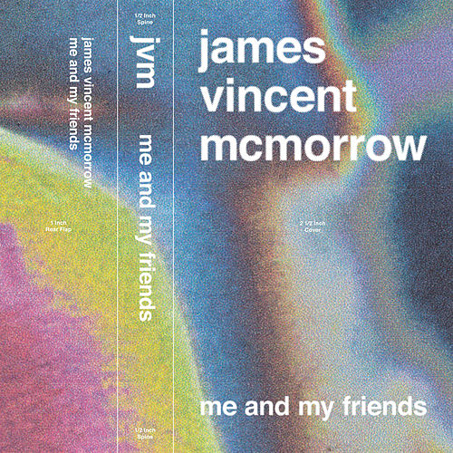 Me and My Friends by James Vincent McMorrow