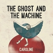 Caroline von The Ghost And The Machine