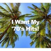 I Want My '70s Hits! by Various Artists