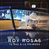 Te Vas a la Primera di Roy Rosas