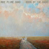 Born by the Radio by Mike Plume Band