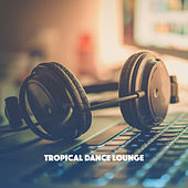 Tropical Dance Lounge by Various Artists