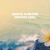 Restful Rain for Smooth Chill by Various Artists