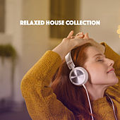 Relaxed House Collection by Various Artists