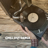 Chill Out Dance by Various Artists
