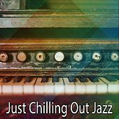 Just Chilling Out Jazz by Chillout Lounge