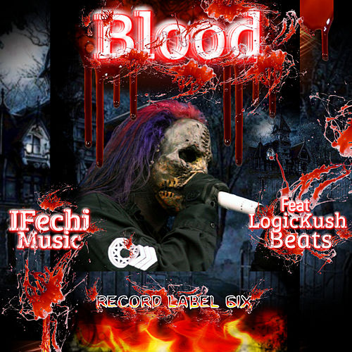 Blood (feat. Logickush beats) von Ifechi Music