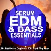 Serum EDM & Bass Essentials (The Best Massive Deephouse, EDM, Trap & Dirty House) & DJ Mix von Various Artists