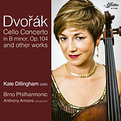 Dvořák: Cello Concerto in B Minor, Op. 104, B. 191 & Other Works by Kate Dillingham