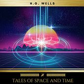 Tales of Space and Time von H.G. Wells