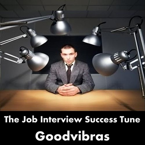 The Job Interview Success Tune by Goodvibras