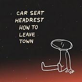 How to Leave Town de Car Seat Headrest