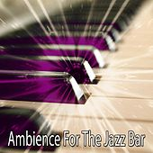 Ambience For The Jazz Bar by Bar Lounge