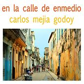 En la Calle de Enmedio de Carlos Mejia Godoy