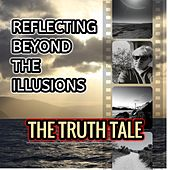 Reflecting Beyond the Illusions by The Truth Tale