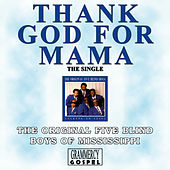 Thank God For Mama (Single) by The Five Blind Boys Of Mississippi