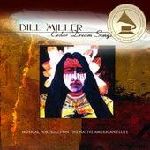 Cedar Dream Songs by Bill Miller