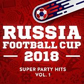 Russia - Football Cup - 2018 - Super Party Hits - Vol. 1 by Various Artists