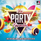 Die Party Giganten (Best Of Mallorca Mega Party Hits 2018) by Various Artists