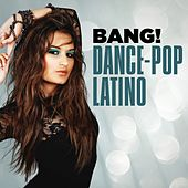 Bang! Dance-Pop Latino de Various Artists