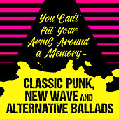 You Can't Put Your Arms Around a Memory - Classic Punk, New Wave and Alternative Ballads von Various Artists