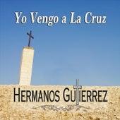 Yo Vengo a la Cruz by Hermanos Gutierrez