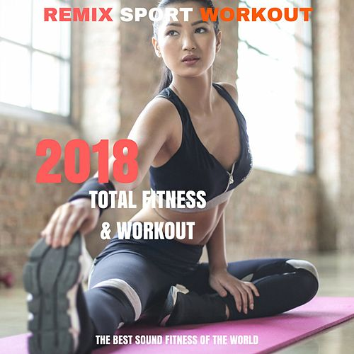 2018 Total Fitness & Workout (The Best Sound Fitness of the World) von Remix Sport Workout