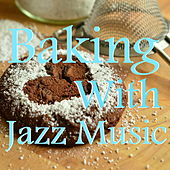 Baking With Jazz Music di Various Artists