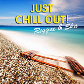 Just Chill Out! Reggae & Ska by Various Artists