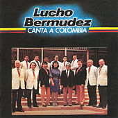 Canta a Colombia de Lucho Bermúdez