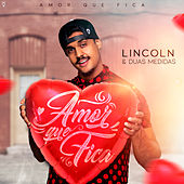 Amor Que Fica by Lincoln
