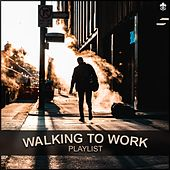Walking to Work Playlist by Various Artists