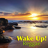 Wake Up! Reggae by Various Artists