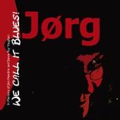 We Call It the Blues de Jørg