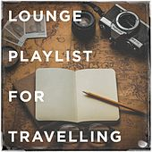 Lounge Playlist for Travelling by Various Artists