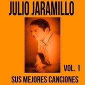 Julio Jaramillo / Sus Mejores Canciones, Vol. 1 by Julio Jaramillo