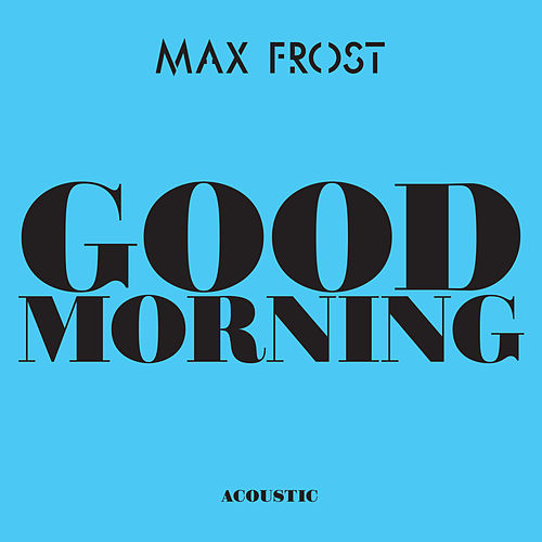 Good Morning (Acoustic) by Max Frost