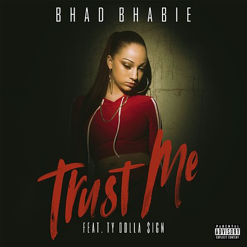 Trust Me (feat. Ty Dolla $ign) by Bhad Bhabie