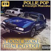 I Done Broke Them Boys Off by Pollie Pop