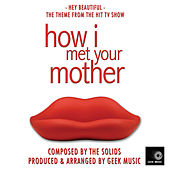 How I Met Your Mother - Hey Beautiful - Main Theme by Geek Music
