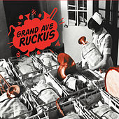 Grand Ave Ruckus by Grand Ave Ruckus