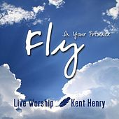 Fly in Your Presence by Kent Henry