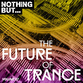 Nothing But... The Future of Trance, Vol. 07 - EP von Various Artists