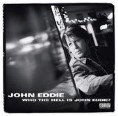 Who The Hell Is John Eddie? by John Eddie