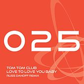 Love to Love you Baby (Russ Danoff Mix) by Tom Tom Club