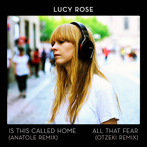 Is This Called Home / All That Fear (Remixes) de Lucy Rose