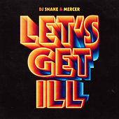 Let's Get Ill by DJ Snake