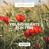 Young Hearts Run Free (Acoustic) by Blame Jones