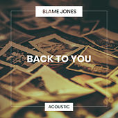 Back To You (Acoustic) by Blame Jones